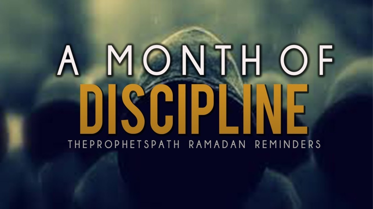 RAMADAN - A Month of Self Discipline!